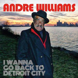 ANDRE WILLIAMS : I WANN GO BACK TO DETROIT CITY (CD)