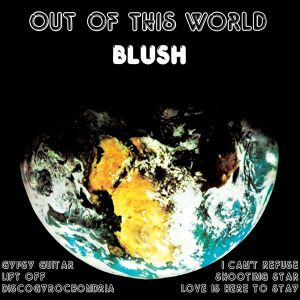 BLUSH : OUT OF THIS WORLD (LP)