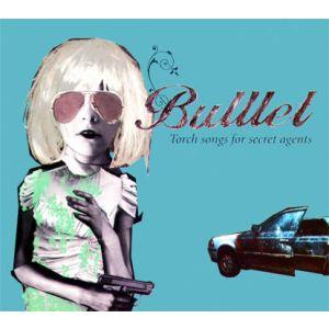 BULLLET : TORCH SONGS FOR SECRET AGENTS (CD)