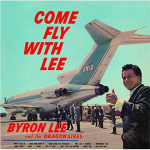 BYRON LEE AND THE DRAGONAIRES - COME FLY WITH LEE (LP)