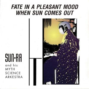 SUN-RA AND HIS MYTH SCIENCE ARKESTRA : FATE IN A PLEASANT MOOD / WHEN SUN COMES OUT (CD)